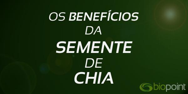 Saiba quais são os benefícios da semente de Chia