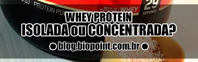Comprar Whey Protein Isolado ou Concentrado