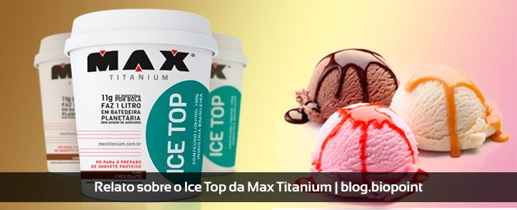 Relato sobre o Ice Top, da Max Titanium