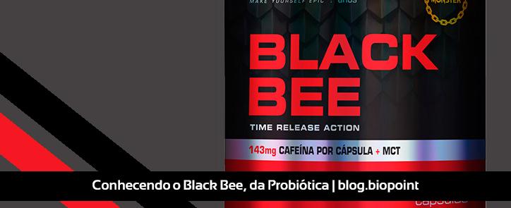 Conhecendo o Black Bee, da Probiótica