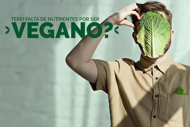 Sou vegano, terei falta de nutrientes?